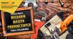 Mechanik maszyn produkcyjnych praca stacjonarna w Mosinie w powiecie poznańskim.